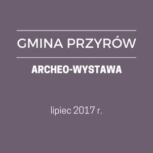 GM. PRZYRÓW - ARCHEO-WYSTAWA