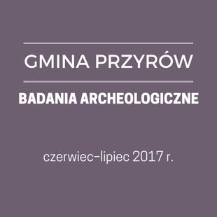 GMINA PRZYRÓW - BADANIA ARCHEOLOGICZNE